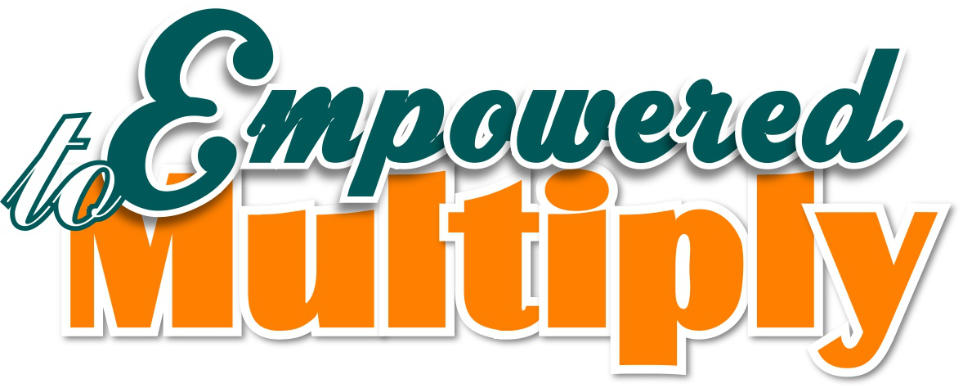 EMPOWERED TO MULTIPLY